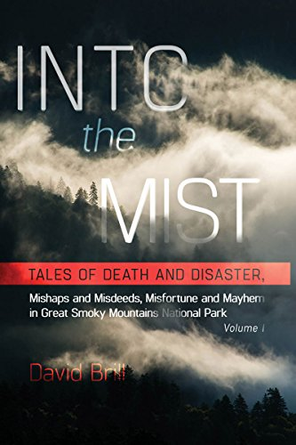Into the Mist: Tales of Death Disaster, Mishaps and Misdeeds, Misfortune and Mayhem in Great Smoky Mountains National Park (Interesting Facts About The Great Smoky Mountains)