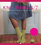Knitting 24/7: 30 Projects to Knit, Wear, and Enjoy, On the Go and Around the Clock