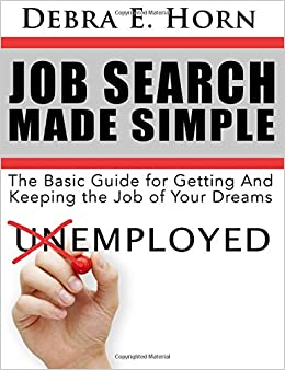 Job Search Made Simple: Basic Guide for Getting and Keeping the Job of Your Dreams