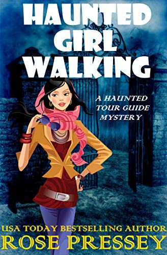 Haunted Girl Walking: A Ghost Hunter Cozy Mystery (A Ghostly Haunted Tour Guide Cozy Mystery Book 10) by [Pressey, Rose]