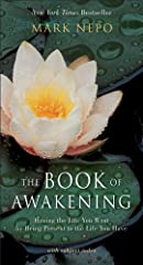 Philosopher-poet and cancer survivor, Mark Nepo opens a new season of freedom and joy--an escape from deadening, asleep-at-the wheel sameness--that is both profound and clarifying. His spiritual daybook is a summons to reclaim aliveness, libe...