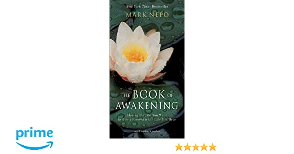 The Book of Awakening: Having the Life You Want by Being Present to the Life You Have: Amazon.es: Mark Nepo: Libros en idiomas extranjeros