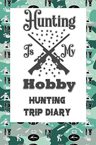 Hunting Is My Hobby: Hunting Trip Diary Camouflage ( Camo ) Journal Notebook Cover | Outdoor Record for Hunts from Bucks to Ducks Fishing To Elk Camp | Space for up 50 Trip Details (Wild Boar Archery Targets)