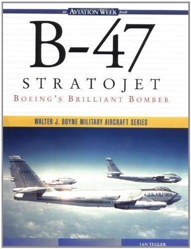 Stratojet Bomber (B-47 Stratojet: Boeing's Brilliant Bomber (Walter J. Boyne Military Aircraft Series))
