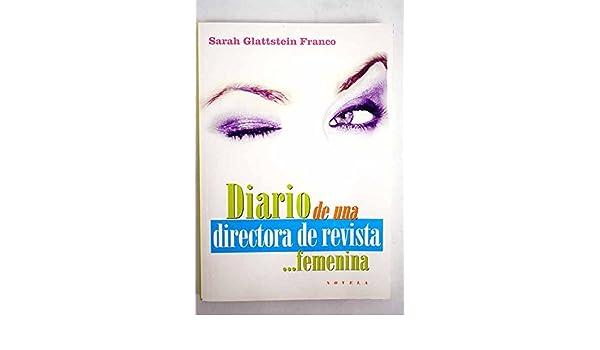 DIARIO DE UNA DIRECTORA DE REVISTA... FEMENINA: Amazon.es: SARAH GLATTSTEIN FRANCO: Libros