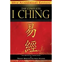 The Complete I Ching - 10th Anniversary Edition: The Definitive Translation by Taoist Master Alfred Huang