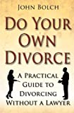 Do Your Own Divorce: A Practical Guide to Divorcing Without a Lawyer