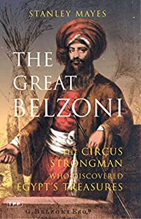 The Great Belzoni: The Circus Strongman Who Discovered Egypt's Ancient Treasure