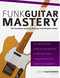 Funk Guitar Mastery: The Complete Guide to Playing Funk Rhythm ...