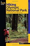 Hiking Olympic National Park, 2nd: A Guide to the Park's Greatest Hiking Adventures (Regional Hiking Series)