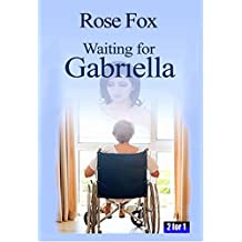 """WAITING FOR GABRIELLA"": 2 FOR 1 (A story of heartbreak and hope)"