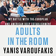 Adults in the Room: My Battle with the European and American Deep Establishment Audiobook by Yanis Varoufakis Narrated by Leighton Pugh