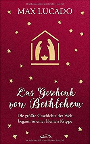 Das Geschenk von Bethlehem: Die größte Geschichte der Welt begann in einer kleinen Krippe.