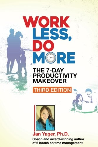 Work Less, Do More: The 7-Day Productivity Makeover (Third Edition)
