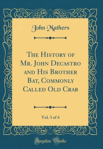 - The History of Mr. John Decastro and His Brother Bat, Commonly Called Old Crab, Vol. 3 of 4 (Classic Reprint)
