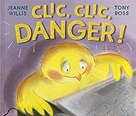 Clic, clic, danger! par Jeanne Willis