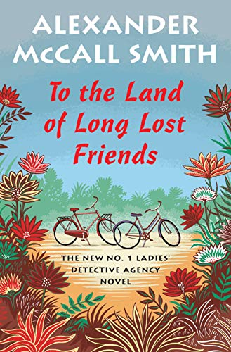 To the Land of Long Lost Friends: No. 1 Ladies' Detective Agency (20) (No. 1 Ladies' Detective Agency Series) (First Lady Detective Agency)