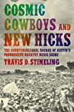 Cosmic Cowboys and New Hicks, Travis D. Stimeling, 0199747474