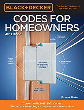 Black & Decker Codes for Homeowners 4th Edition:Current with 2018-2021 Codes - Electrical • Plumbing • Construction • Mechanical (Black & Decker Complete Guide)