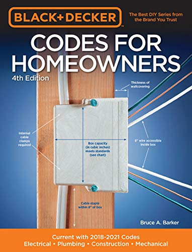 (Black & Decker Codes for Homeowners 4th Edition:Current with 2018-2021 Codes - Electrical • Plumbing • Construction • Mechanical (Black & Decker Complete Guide))