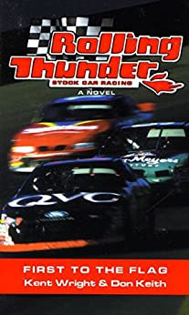 Rolling Thunder Stock Car Racing: First To The Flag: A Novel by [Wright, Kent, Keith, Don]