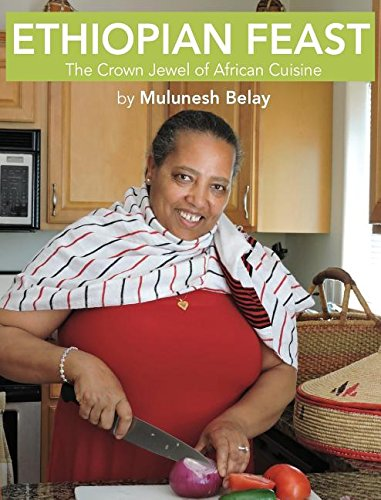 Ethiopian Feast: The Crown Jewel of African Cuisine by Mulunesh Belay