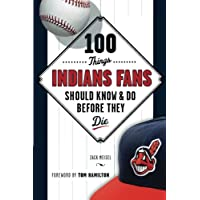 100 Things Indians Fans Should Know & Do Before They Die