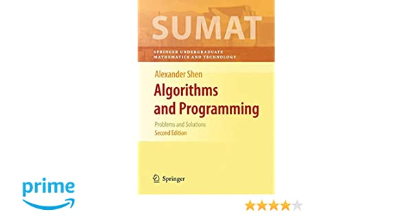 Algorithms and programming problems and solutions springer algorithms and programming problems and solutions springer undergraduate texts in mathematics and technology alexander shen 9781441917478 amazon fandeluxe Image collections