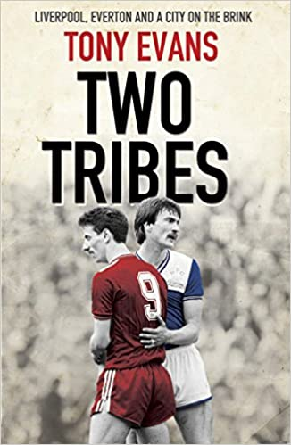 Amazon Com Two Tribes Liverpool Everton And A City On The Brink 9780593075920 Evans Tony Books