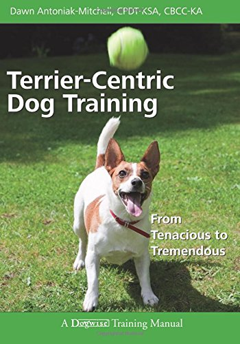 Terrier-centric Dog Training: From Tenacious to Tremendous (Dogwise Training Manual)