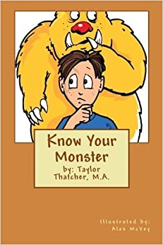 Know Your Monster by Taylor Thatcher M.A. (2013-11-08)