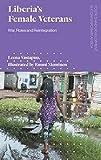 Liberias Women Veterans: War, Roles and Reintegration (Politics and Development in Contemporary Africa)
