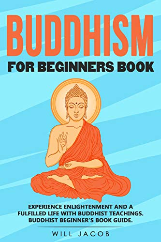 Buddhism for beginners book: Experience enlightenment and a fulfilled life with buddhist teachings. Buddhist beginner's book guide