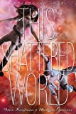 This Shattered World: A Starbound Novel (The Starbound Trilogy Book 2)