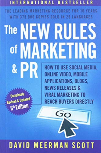 The New Rules of Marketing and PR: How to Use Social Media, Online Video, Mobile Applications, Blogs, Newsjacking, and Viral Marketing to Reach Buyers Directly