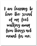 I Am Learning to Love the Sound of My Feet Walking Away From Things Not Meant For Me - 11x14 Unframed Typography Art Print - Great Inspirational Gift