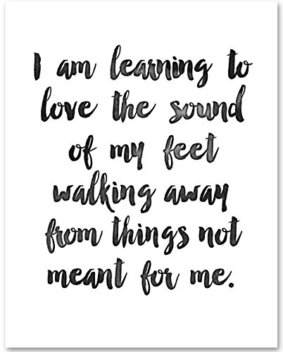 I Am Learning to Love the Sound of My Feet Walking Away From Things Not Meant For Me - 11x14 Unframed Typography Art Print - Great Inspirational Gift by Personalized Signs by Lone Star Art