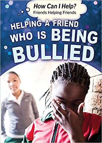 How to help a friend who is being bullied