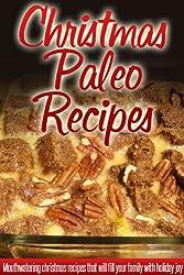 Christmas Paleo Recipes: Paleo Holiday Recipes For A Wonderful, Stress-Free Christmas. (Simple Christmas Series) (English Edition)