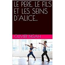 LE PERE, LE FILS ET LES SEINS D'ALICE... (French Edition)