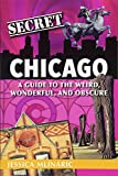 Image of Secret Chicago: A Guide to the Weird, Wonderful, and Obscure