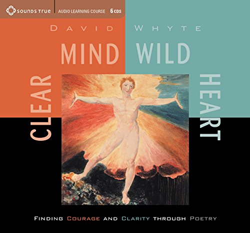 Clear Mind, Wild Heart: Finding Courage and Clarity through Poetry by Sounds True