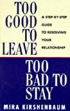 img - for Too Good to Leave, Too Bad to Stay: A Step by Step Guide to Help You Decide Whether to Stay in or Get Out of Your Relationship by Mira Kirshenbaum (6-Feb-1997) Paperback book / textbook / text book