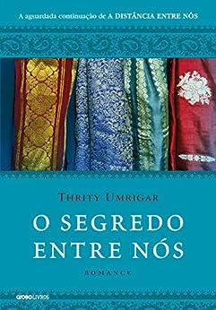 O segredo entre nós – Romance (A distância entre nós Livro 2) por [Umrigar, Thrity]