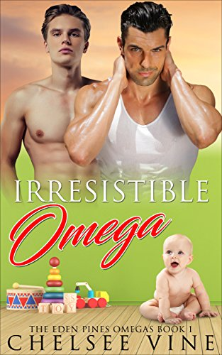 Irresistible Omega: M/M Non-Shifter Alpha/Omega MPREG (The Eden Pines Omegas Book 1)