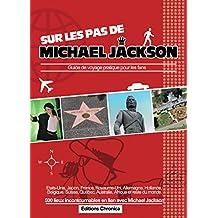 Sur les pas de Michael Jackson: Guide de voyage pratique pour les fans (French Edition)