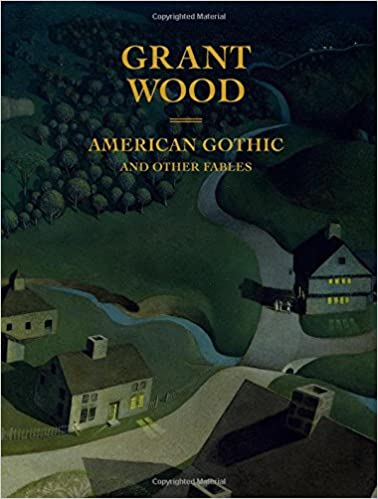 Grant Wood American Gothic And Other Fables Barbara Haskell Glenn Adamson Eric Banks Emily Braun Shirley Reece Hughes Richard Meyer 9780300232844