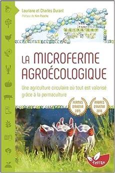 Book's Cover of La Microferme agroécologique - Une agriculture circulaire où tout est valorisé grâce à la permaculture (Français) Broché – 11 mars 2019