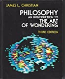 Philosophy : An Introduction to the Art of Wondering, Christian, James L., 0030474167