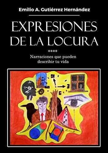 Expresiones de la locura.: Narraciones que  pueden describir tu vida. (Spanish Edition)